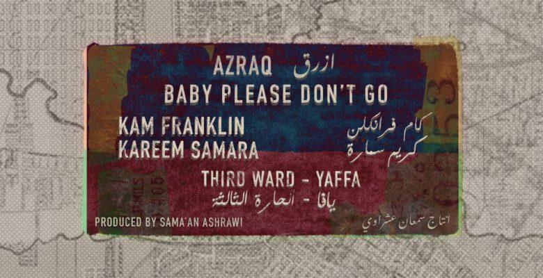 """Baby Please Don't Go"" by Azraq, Kam Franklin & Kareem Samara"